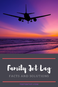 Family Jet Lag Facts And Solutions Teetertot